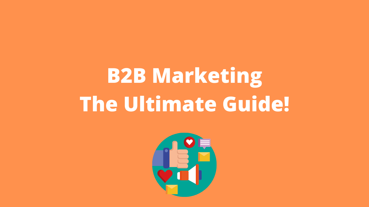 B2B Marketing - The Ultimate Guide Image 2021