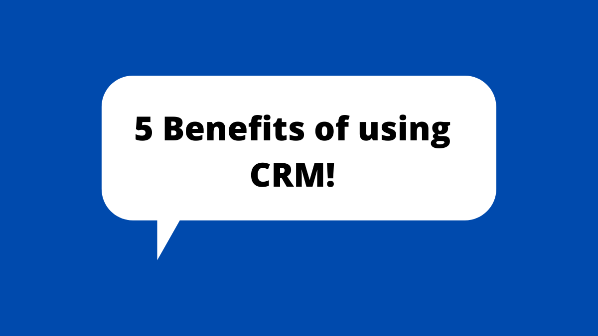 5 Benefits of using CRM