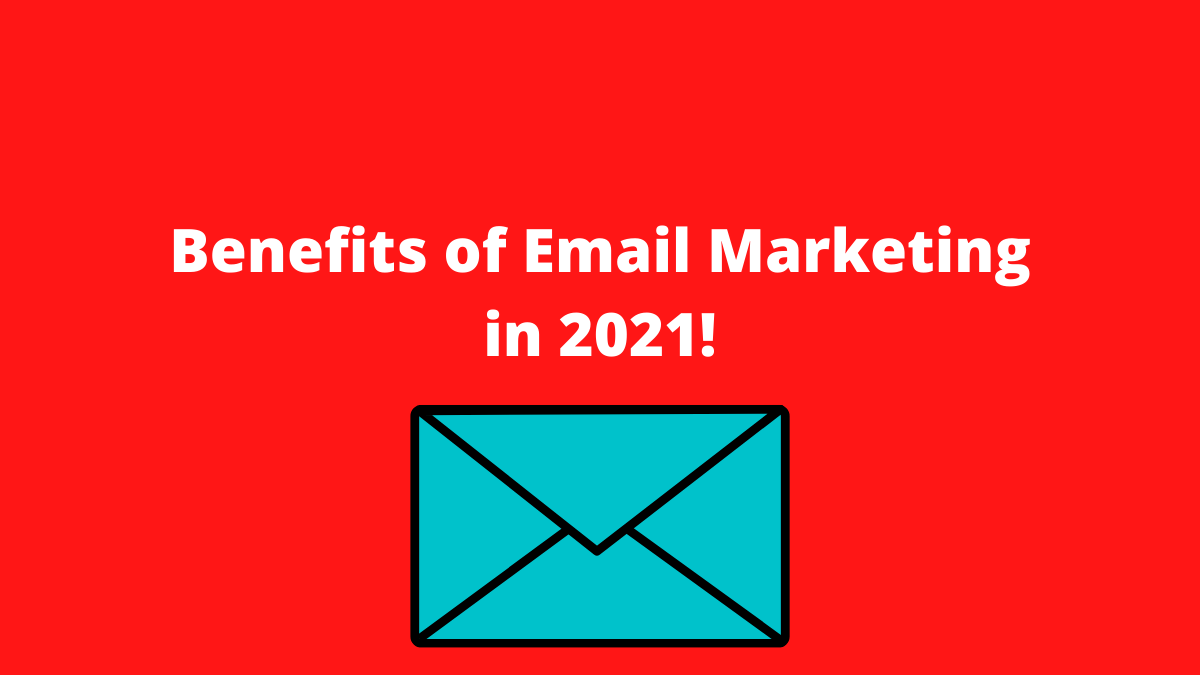 Benefits of Email Marketing in 2021