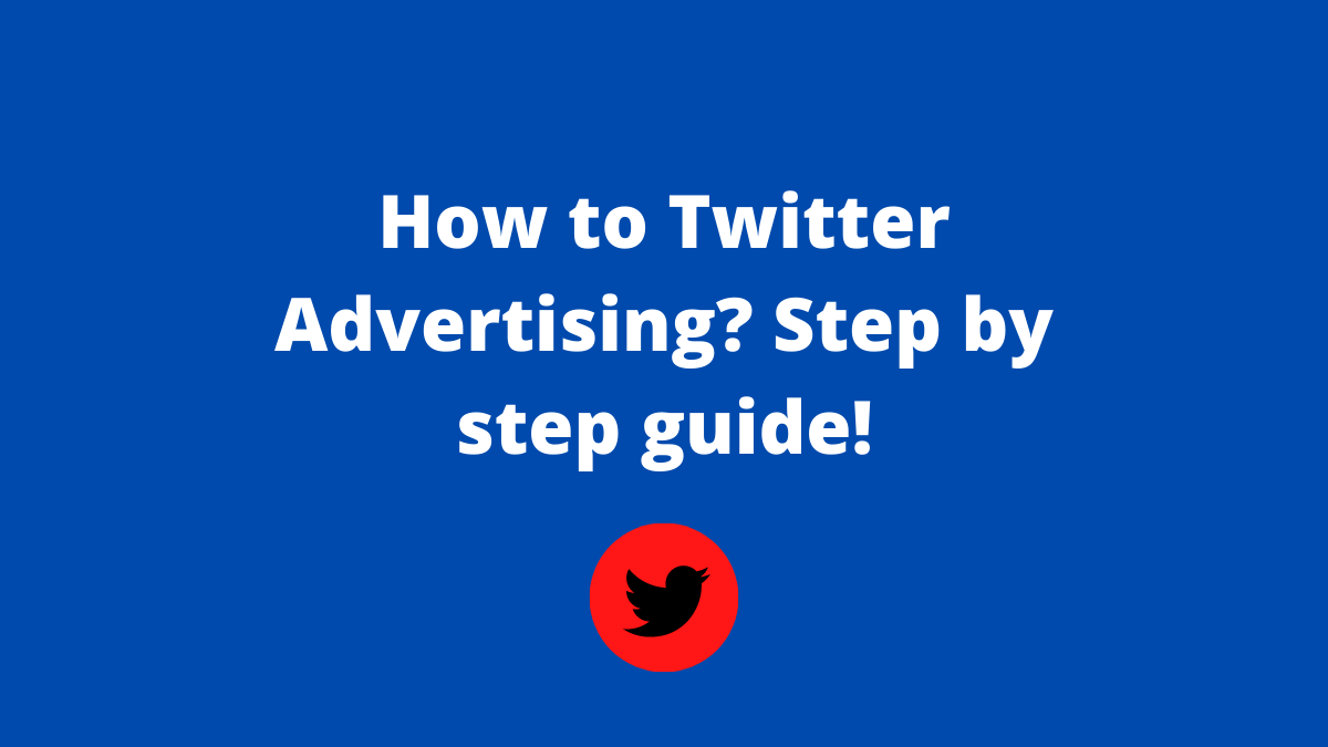 How to Twitter Advertising Step by step guide