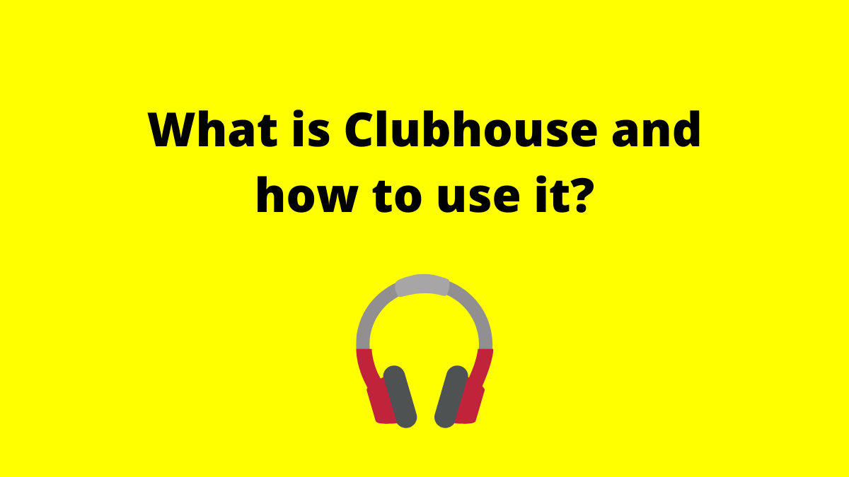 What is Clubhouse and how to use it in 2021