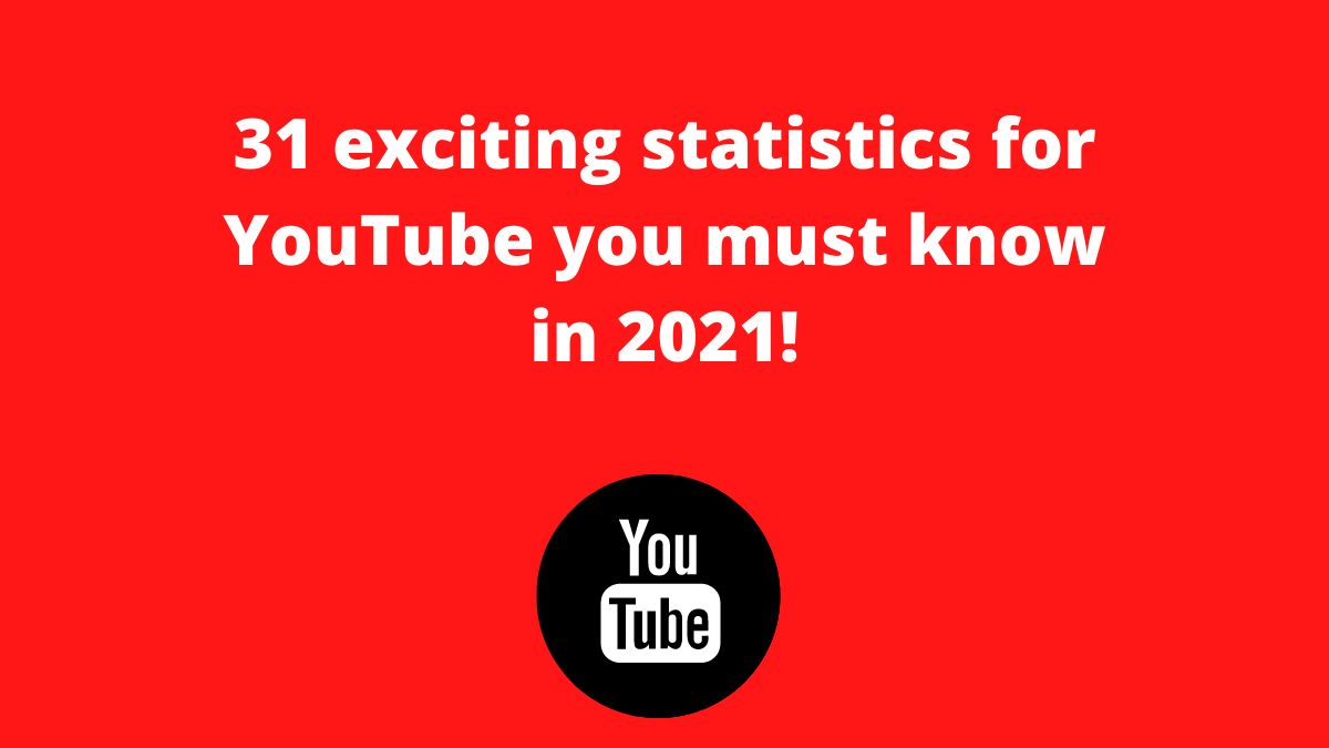 31 exciting statistics for YouTube you must know in 2021