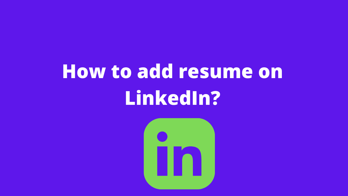 How to add resume on LinkedIn