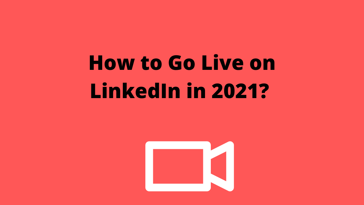 How to Go Live on LinkedIn in 2021