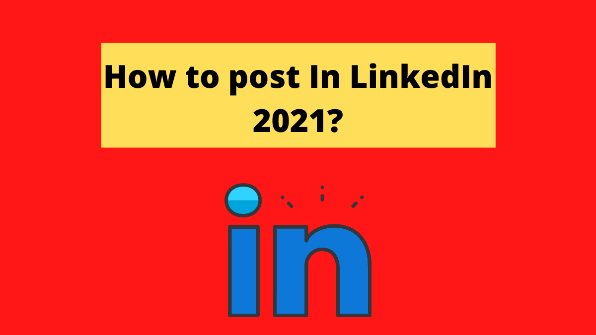 How to post In LinkedIn 2021 new Image